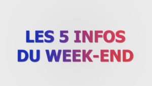 Les 5 infos du week-end