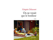 """Le nouveau roman de Grégoire Delacourt, """"On ne voyait que le bonheur""""."""