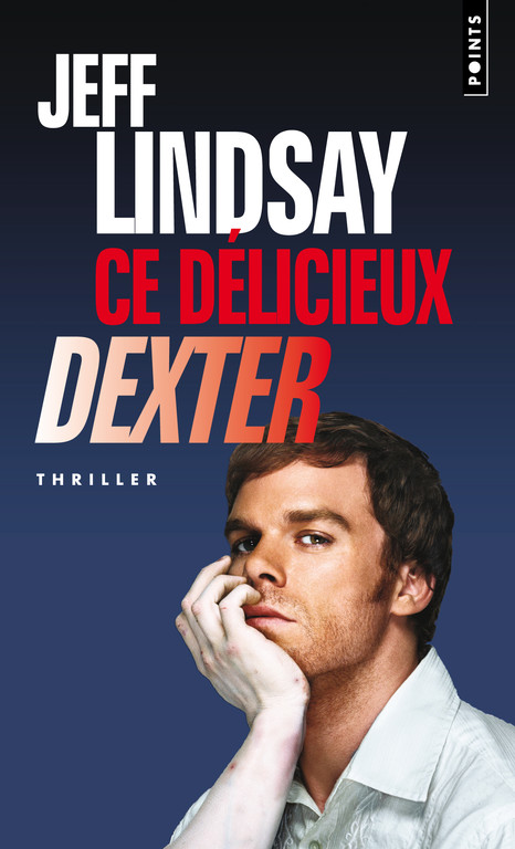 Ce délicieux Dexter - Jeff Lindsay