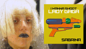 Lady Gaga Sabrina I wanna shoot Lady Gaga