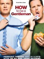 How To Be A Gentleman Saison 1. Série américaine créée par David Hornsby en 2011. Avec : David Hornsby, Kevin Dillon, Mary Lynn Rajskub et Nancy Lenehan