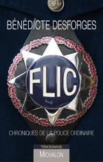 Bénédicte Desforges, Flic, Chroniques de la police ordinaire.