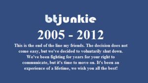 15 jours après Megaupload, le site BTJunkie annonce sa fermeture définitive sur son site dans la nuit du 5 au 6 février 2012.